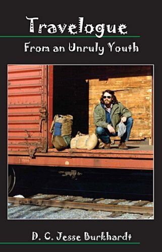 Travelogue From An Unruly Youth  by  D.C. Jesse Burkhardt