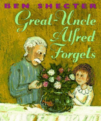 Great-Uncle Alfred Forgets  by  Ben Shecter