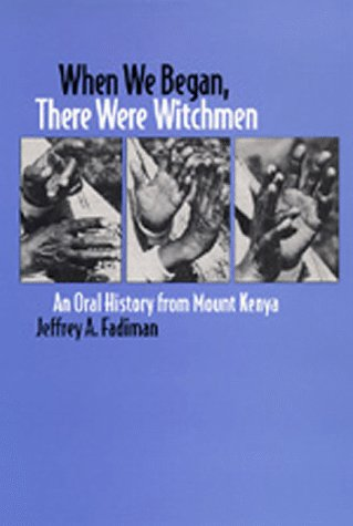 When We Began, There Were Witchmen: An Oral History from Mount Kenya  by  Jeffrey A. Fadiman