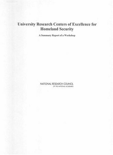 University Research Centers Of Excellence For Homeland Security: A Summary Report Of A Workshop Alan Shaw