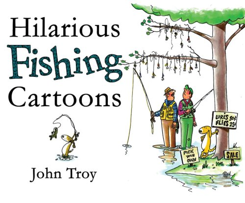 Hilarious Fishing Cartoons  by  John Troy
