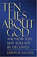 Ten Lies about God: And How You Might Already Be Deceived