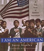 I am an American: A True Story of Japanese Internment: (ALA Notable Children's Book, Horn Book Fanfare Honor Book) (American History Classics)