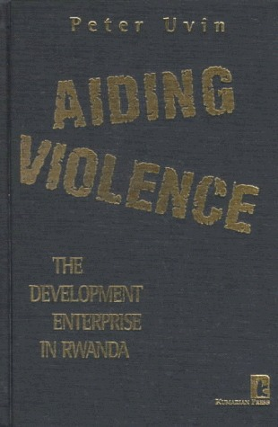 Aiding Violence: The Development Enterprise In Rwanda  by  Peter Uvin
