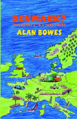 Denmark? Where the F**ks That Then?  by  Alan Bowes