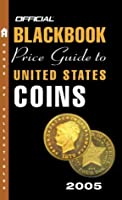 The Official Blackbook Price Guide to U.S. Coins 2005
