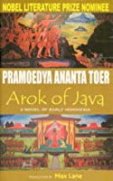 Arok of Java : A Novel of Early Indonesia