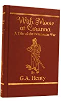 With Moore at Corunna: A Tale of the Pennisular War