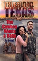 The Cowboy Wants A Baby (Trueblood Dynasty)