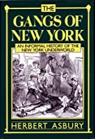 Gangs of New York: An Informal History of the New York Underworld