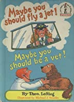 Maybe You Should Fly a Jet! Maybe You Should Be a Vet! (Book Club Edition)