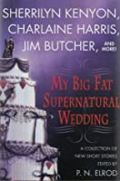 My Big Fat Supernatural Wedding  (Includes: Dark-Hunter, Related Books #9.1; Sookie Stackhouse, #6.1)