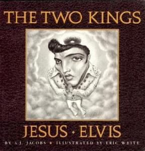 The Two Kings: Jesus & Elvis  by  A.J. Jacobs