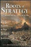 Roots of Strategy: The 5 Greatest Military Classics of All Time