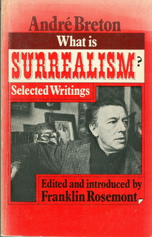 What Is Surrealism?: Selected Writings André Breton