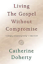 Living the Gospel Without Compromise  by  Catherine de Hueck Doherty