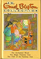 An Enid Blyton Collection : The Enchanted Wood, The Magic Faraway Tree And The Folk Of The Faraway Tree