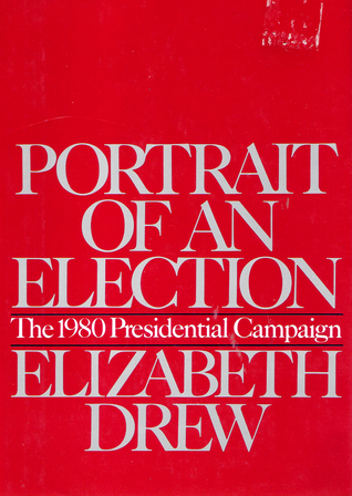 Portrait Of An Election: The 1980 Presidential Campaign  by  Elizabeth Drew