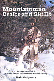 Mountainman Crafts and Skills: An Illustrated Guide to Clothing, Shelter, Equipment, and Wilderness Living David R. Montgomery