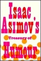 Isaac Asimov's Treasury of Humour: A Lifetime Collection of Favourite Jokes, Anecdotes and Limericks with Copious Notes on How to Tell Them and Why