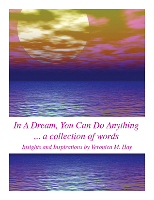 In A Dream, You Can Do Anything - A Collection of Words  by  Veronica Hay