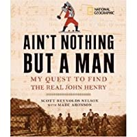 Ain't Nothin' But A Man: My Quest to Find the Real John Henry