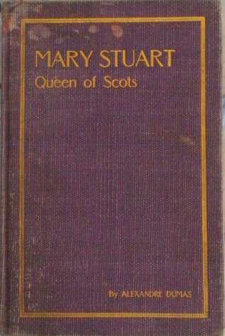 MARY STUART Queen of Scots  by  Alexandre Dumas