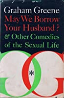 May We Borrow Your Husband  &  Other Comedies of the Sexual Life
