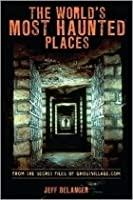 World's Most Haunted Places/From the secret files of ghostvillage.com