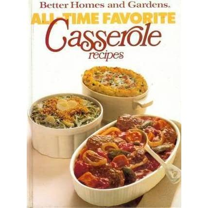 All Time Favorite Casserole Recipes By Better Homes And: better homes and gardens recipes from last night