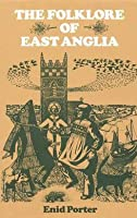 The Folklore Of East Anglia