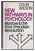 New Pathways in Psychology: Maslow & the Post-Freudian Revolution