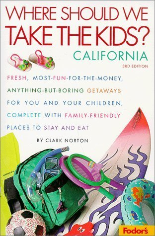 Fodors Where Should We Take the Kids: California, 3rd Edition: Fresh, Most-Fun-For-The-Money, Anything-But-Boring Getaways for You and Your Chi Ldren  by  Clark Norton