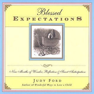 Blessed Expectations: Nine Months of Wonder, Reflection, and Sweet Anticipation  by  Judy Ford