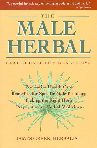 The Male Herbal: Health Care for Men and Boys  by  James  Green