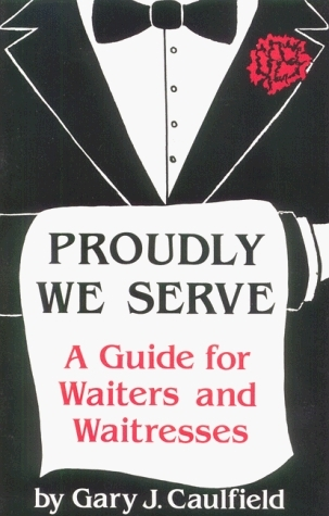 Proudly We Serve: A Guide For Waiters And Waitresses  by  Gary J. Caulfield