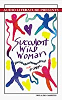 Succulent Wild Woman: Dancing with Your Wonder-Full Self