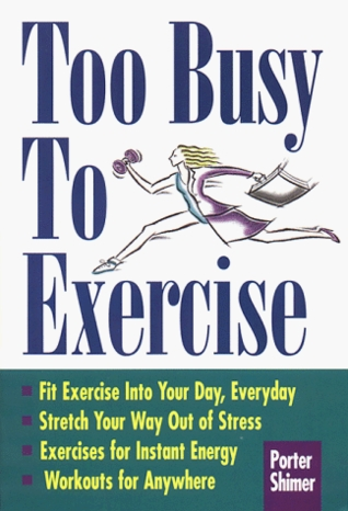 Too Busy To Exercise  by  Porter Shimer