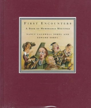 First Encounters: A Book of Memorable Meetings  by  Nancy Caldwell Sorel