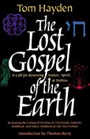 The Lost Gospel of the Earth: A Call for Renewing Nature, Spirit and Politics