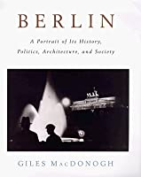 Berlin: A Portrait of Its History, Politics, Architecture and Society