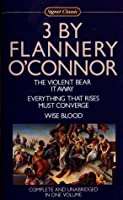 3 by Flannery O'Connor: The Violent Bear It Away / Everything That Rises Must Converge / Wise Blood
