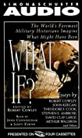What If? 1: The World's Foremost Military Historians Imagine What Might Have Been
