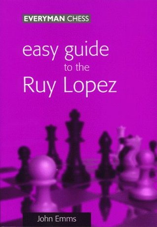 Easy Guide to the Ruy Lopez John Emms
