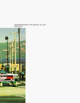 Reconsidering the Object of Art: 1965-1975  by  Ann Goldstein