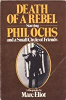 Death of a Rebel: Starring Phil Ochs and a Small Circle of Friends