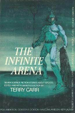 The Infinite Arena: Seven Science Fiction Stories About Sports Terry Carr