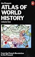 THE PENGUIN ATLAS OF WORLD HISTORY: Volume 2, From the French Revolution to the Present