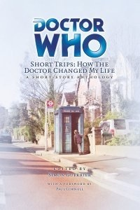 Doctor Who Short Trips How the Doctor Changed My Life  by  Simon Guerrier