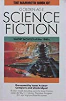 Mammoth Book Of Golden Age Science Fiction: Short Novels Of The 1940's